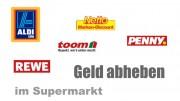 Geld abheben im Supermarkt